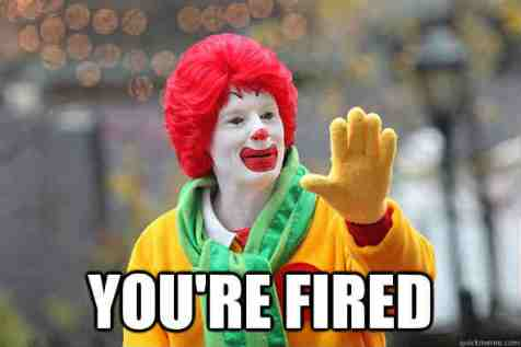 ronald-mcdonald-you-re-fired-meme