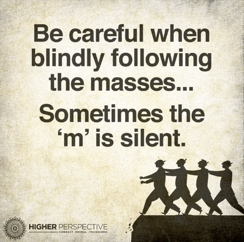 be-careful-when-blindly-following-the-masses-sometimes-the-m-26295700